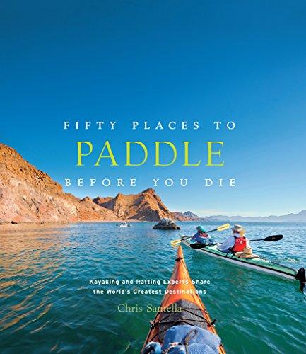 Cincuenta lugares para paleta antes de morir: kayak y Rafting expertos comparten el mundo? s más grandes destinos