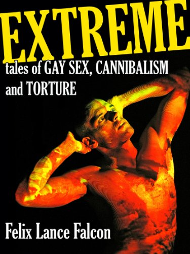 Extreme Tales of Gay Sex, Cannibalism, and Torture