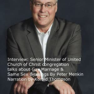 Interview: Senior Minister of United Church of Christ Congregation Talks about Gay Marriage & Same Sex Blessings Audiobook