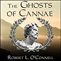 The Ghosts of Cannae: Hannibal and the Darkest Hour of the Roman Republic (       UNABRIDGED) by Robert L. O'Connell Narrated by Alan Sklar