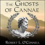 The Ghosts of Cannae: Hannibal and the Darkest Hour of the Roman Republic | Robert L. O'Connell