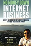 No Money Down Internet Business: How To Build a Successful Online Business, Without Spending One Penny!