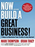 Now, Build a Great Business!: 7 Ways to Maximize Your Profits in Any Market (0814416977) by Thompson, Mark