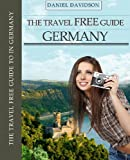 The Travel Free Guide to Germany 110 Free Things To Do In Deutschland (Travel Free eGuidebooks Book 12)