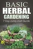 Basic Herbal Gardening: 7 Day Jump - Start Guide (Gardening Guides Book 1)