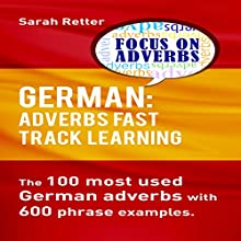 German: Adverbs Fast Track Learning: The 100 Most Used German Adverbs with 600 Phrase Examples | Livre audio Auteur(s) : Sarah Retter Narrateur(s) : Adrienne Ellis
