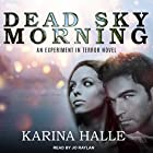 Dead Sky Morning: Experiment in Terror Series, Book 3 Hörbuch von Karina Halle Gesprochen von: Jo Raylan