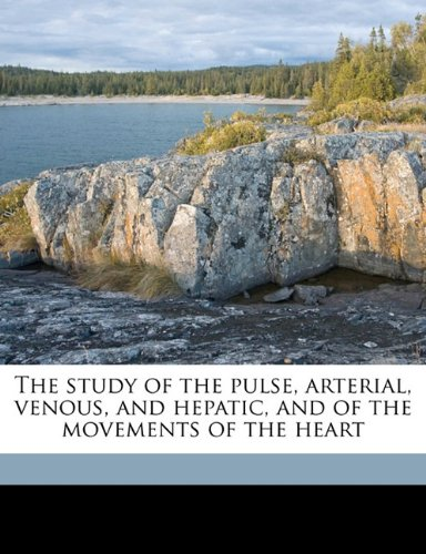 The study of the pulse, arterial, venous, and hepatic, and of the movements of the heart
