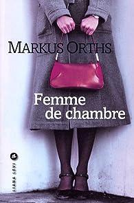 Femme de chambre par Markus Orths