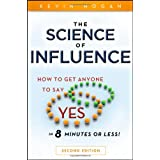 "The Science of Influence: How to Get Anyone to Say ""Yes"" in 8 Minutes or Less!by Kevin Hogan"
