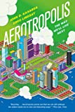 Aerotropolis: The Way Well Live Next