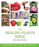 img - for The Healing Plants Bible: The Definitive Guide to Herbs, Trees, and Flowers book / textbook / text book