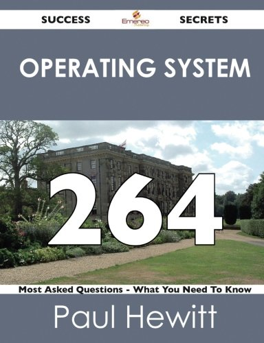 Operating System 264 Success Secrets: 264 Most Asked Questions On Operating System - What You Need To Know