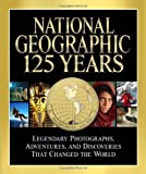 img - for National Geographic 125 Years: Legendary Photographs, Adventures, and Discoveries That Changed the World book / textbook / text book