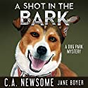 A Shot in the Bark: A Dog Park Mystery, Book 1 Audiobook by C. A. Newsome Narrated by Jane Boyer