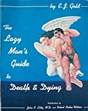 Lazy Man's Guide to Death and Dying (0895560410) by Gold, E. J.