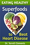 Eating Healthy: Superfoods to Beat Heart Disease