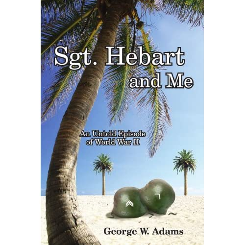 Sgt-Hebart-and-Me-An-Untold-Episode-of-World-War-II-George-W-Adams