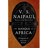 The Masque of Africa: Glimpses of African Belief (Borzoi Books) ~ V. S. Naipaul