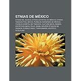 Etnias de Mexico: Etnias de Jalisco, Etnias Extintas de Mexico, Etnias Taracahitas, Mayas, Pueblos Ind Genas de...