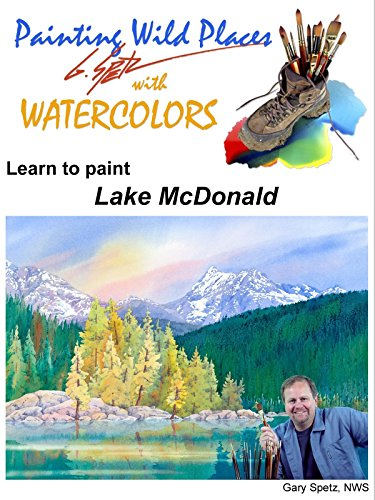 Painting Wild Places with Watercolors: Learn To Paint Lake McDonald