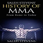 Saleh Stevens' History of MMA: From Rome to Today | Saleh Stevens,Brandon Colker