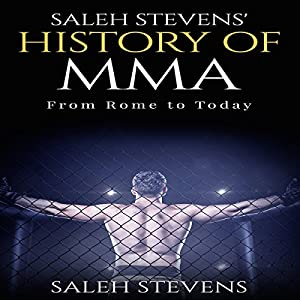 Saleh Stevens' History of MMA Audiobook