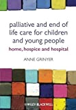 img - for Palliative and End of Life Care for Children and Young People: Home, Hospice, Hospital by Anne Grinyer (2012-03-05) book / textbook / text book