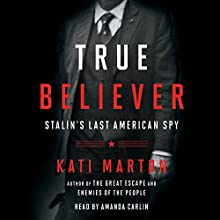 True Believer: Stalin's Last American Spy Audiobook by Kati Marton Narrated by Amanda Carlin