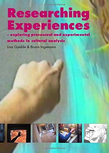 Researching Experiences: Exploring Processual and Experimental Methods in Cultural Analysis: 0