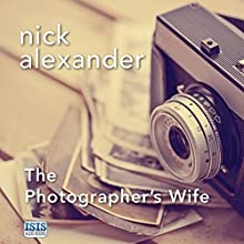 The Photographer's Wife (       UNABRIDGED) by Nick Alexander Narrated by Annie Aldington, Anna Parker-Naples