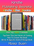 Kindle Publishing Secrets - Kindle Killer Books - Use my KBB Formula to Tap Into This Hot Niche of Cooking (Kindle Tips)