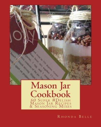 Mason Jar Cookbook: 60 Super #Delish Mason Jar Recipes & Seasoning Mixes (60 Super Recipes) (Volume 11) (Jar Mixes compare prices)
