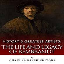 History's Greatest Artists: The Life and Legacy of Rembrandt Audiobook by  Charles River Editors Narrated by Scott Clem