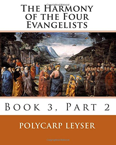 The Harmony of the Four Evangelists, Volume 3, Part 2 (Volume 4)