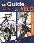 Le Guide du v�lo : Choisir, entreteni...