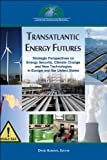 img - for Transatlantic Energy Futures: Strategic Perspectives on Energy Security, Climate Change, and New Technologies in Europe and the United States book / textbook / text book