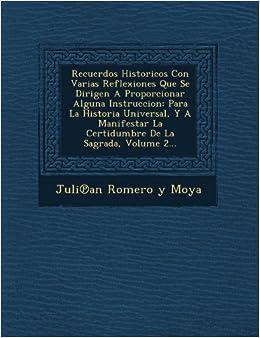 Recuerdos Historicos Con Varias Reflexiones Que Se Dirigen a