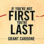 If You're Not First, You're Last: Sales Strategies to Dominate Your Market and Beat Your Competition Hörbuch von Grant Cardone Gesprochen von: Grant Cardone