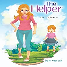 The Helper: A True Story (       UNABRIDGED) by W. Mike Reid Narrated by Elva Reid