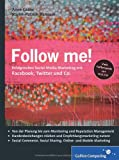 Follow me!: Social Media Marketing mit Facebook, Twitter, XING, YouTube und Co. Inkl. Empfehlungsmarketing, Crowdsourcing und Social Commerce (Galileo Computing)