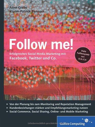 Follow me!: Social Media Marketing mit Facebook, Twitter, XING, YouTube und Co. Inkl. Empfehlungsmarketing, Crowdsourcing und Social Commerce (Galileo Computing) - Partnerlink