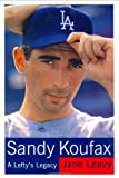 Sandy Koufax: A Lefty's Legacy (0060195339) by Jane Leavy