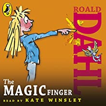 The Magic Finger (       UNABRIDGED) by Roald Dahl Narrated by Kate Winslet