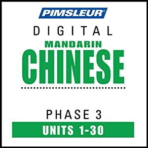 Chinese (Man) Phase 3, Units 1-30: Learn to Speak and Understand Mandarin Chinese with Pimsleur Language Programs | [Pimsleur]