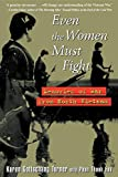 img - for Even the Women Must Fight: Memories of War from North Vietnam book / textbook / text book