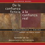 De la confianza ficticia a la confianza real [From Fantasy Trust To Real Trust (Texto Completo)] | Krishnananda Y Amana
