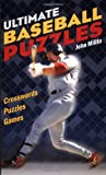 Ultimate Baseball Puzzles: Crosswords * Puzzles * Games