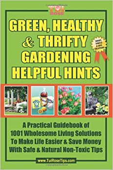 Green healthy thrifty gardening helpful hints a practical guidebook of 1001 wholesome living - Practical tips to make money from gardening ...
