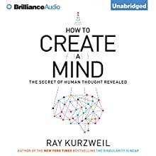 How to Create a Mind: The Secret of Human Thought Revealed Audiobook by Ray Kurzweil Narrated by Christopher Lane